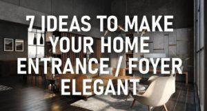 MAKE YOUR HOME ENTRANCE / FOYER ELEGANT